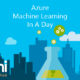Machine Learning In A Day